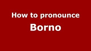 How to pronounce Borno (Italian/Italy) - PronounceNames.com