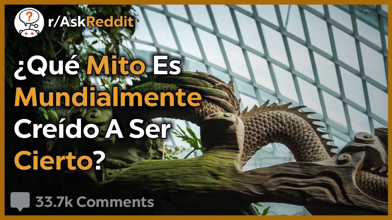 Mitos Populares Que El Mundo Cree Reales - Reddit Pregunta