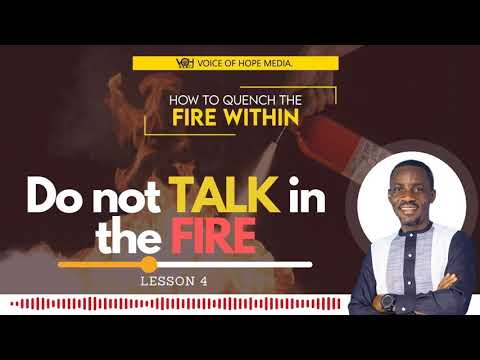 HOW TO MANAGE YOUR ANGER AS A CHRISTIAN   Lesson 4 DO NOT TALK IN THE FIRE