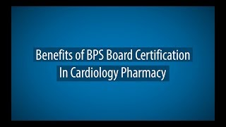 Benefits of BPS Board Certification In Cardiology Pharmacy