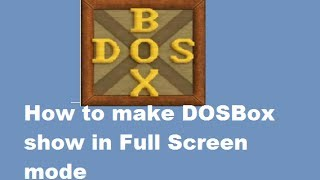 Dosbox Full Screen mode for windows 7 Searches related to how to us...