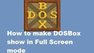 كيفية جعل DOSBox عرض في وضع ملء الشاشة في جهاز كمبيوتر ويندوز
