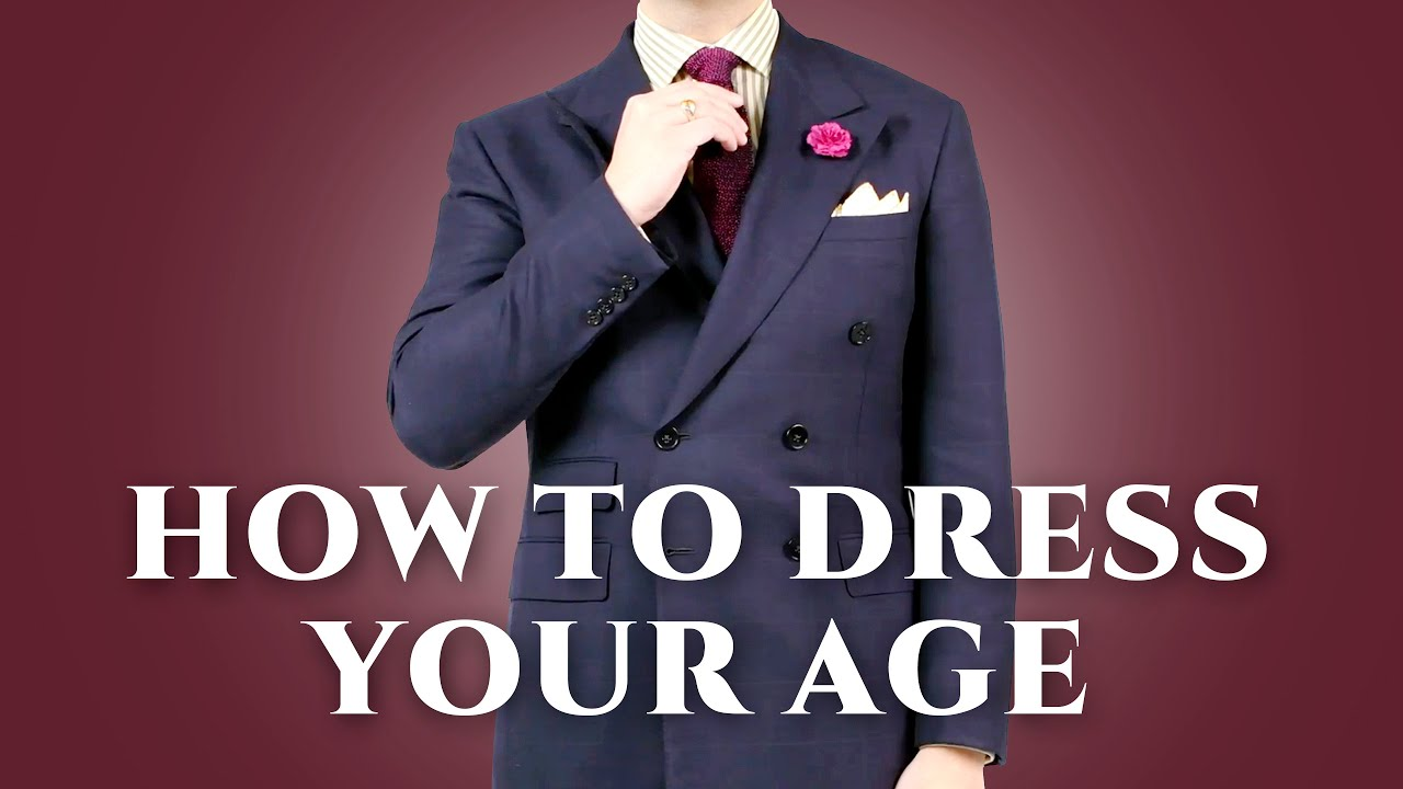4266572bd75f How To Dress Your Age - Age Appropriate Clothes For Men & What To Wear When  - Gentleman's Gazette