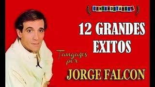 JORGE FALCON - 12 GRANDES EXITOS - 1977/1985 por Cantando Tangos