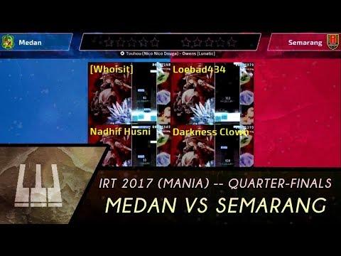 [ Highlights ] IRT 2017   osu!mania   Quarter-Finals : Medan vs Semarang