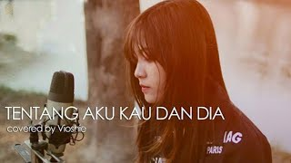 Download Mp3 Tentang Aku Kau Dan Dia - Kangen Band   Covered By Vioshie   Gudang lagu