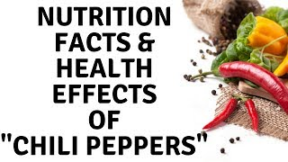 Nutrition Facts and Health Effects of Chili Peppers