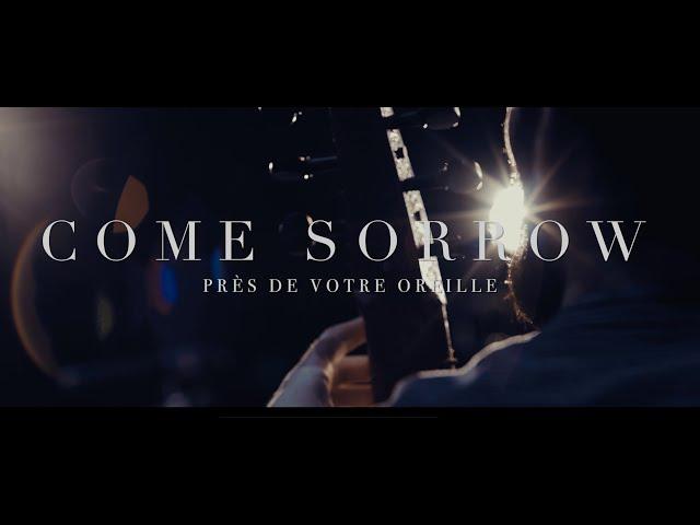 Come Sorrow // Près de votre oreille, A. Bertrand, N. Brooymans, T. Roussel, R. Pharo - Paraty