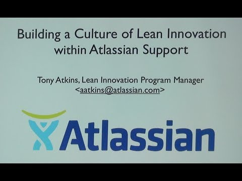 Tony Atkins / Atlassian -- Building a Culture of Lean Innovation