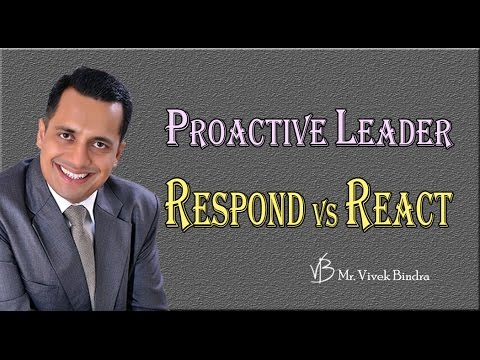"Part 5 Proactive Leadership ""Respond Vs React"" by Best Motivational Speaker in India."
