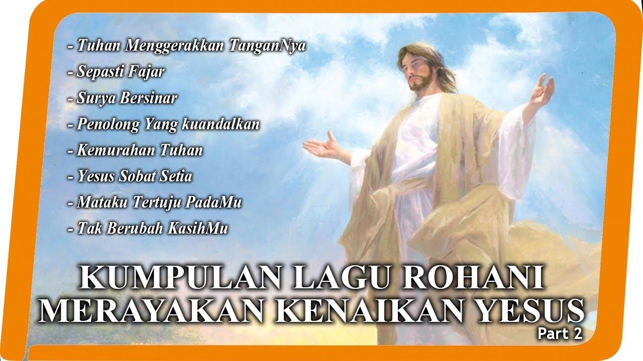 Kumpulan Lagu Kenaikan Tuhan Yesus 2 Lagu Rohani Youtube