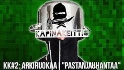 """KAPINAKEITTIÖ - #2: ARKIRUOKAA I """"PASTANJAUHANTAA"""""""