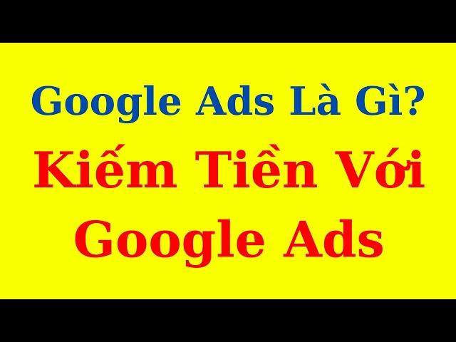 [Affiliate Marketing Việt Nam] Google Ads là gì? Tại sao phải quảng cáo Google Ads, các vị trí hiển thị trên quảng cáo Google Ads