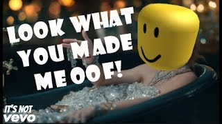 Look What You Made Me OOF! -Roblox Death Song-