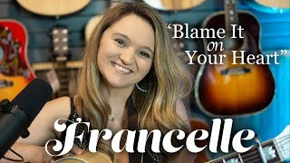 """Francelle  - """"Blame It on Your Heart"""" (Patty Loveless Cover) 