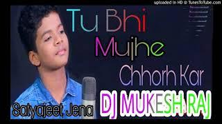 Tu Bhi 💕Mujhe 💖Chhod 💞Kar 💔Satyajeet Jena 💔Dj Remix 💖Song