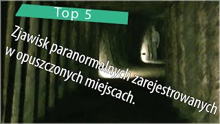 Top 5: Zjawisk paranormalnych zarejestrowanych w opuszczonych miejscach