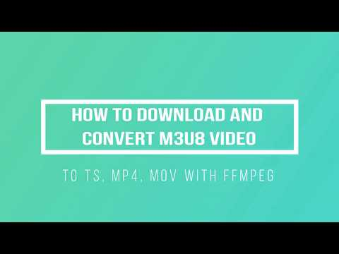 How to Download and Convert m3u8 video to TS, MP4, MOV with FFMPEG