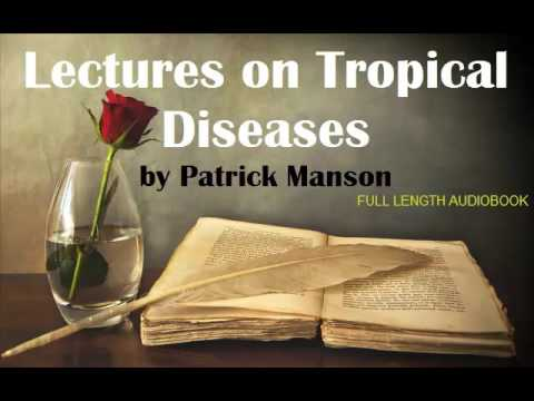 Lectures on Tropical Diseases, by Patrick Manson - FULL LENGTH AUDIOBOOK!