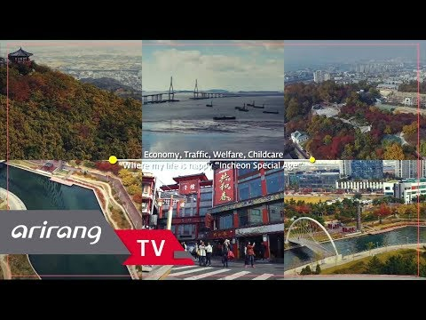 [Arirang TV] A City where You Want to Live a Place We Make Together 'INCHEON'