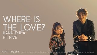 Cover images Hanin Dhiya ft . Nive - Where is the Love (Lirik)