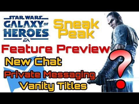 SWGOH Sneak Peak Feature Preview New Chat, Private Messaging, Vanity Title & More
