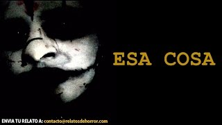 Esa Cosa - Relatos De Horror