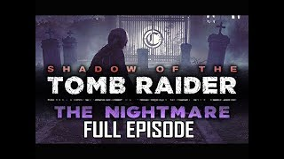 Shadow of the Tomb Raider The Nightmare DLC Walkthrough Gameplay - FULL GAME