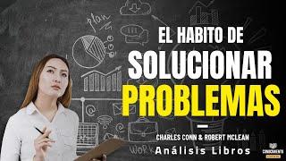 EL HABITO DE SOLUCIONAR PROBLEMAS (Enfoque Priorizacion y Heuristica) Resumen de Libros Recomendados