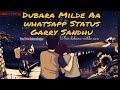 Dobara Milde Aa | Garry Sandhu | New Punjabi Whatsapp Status