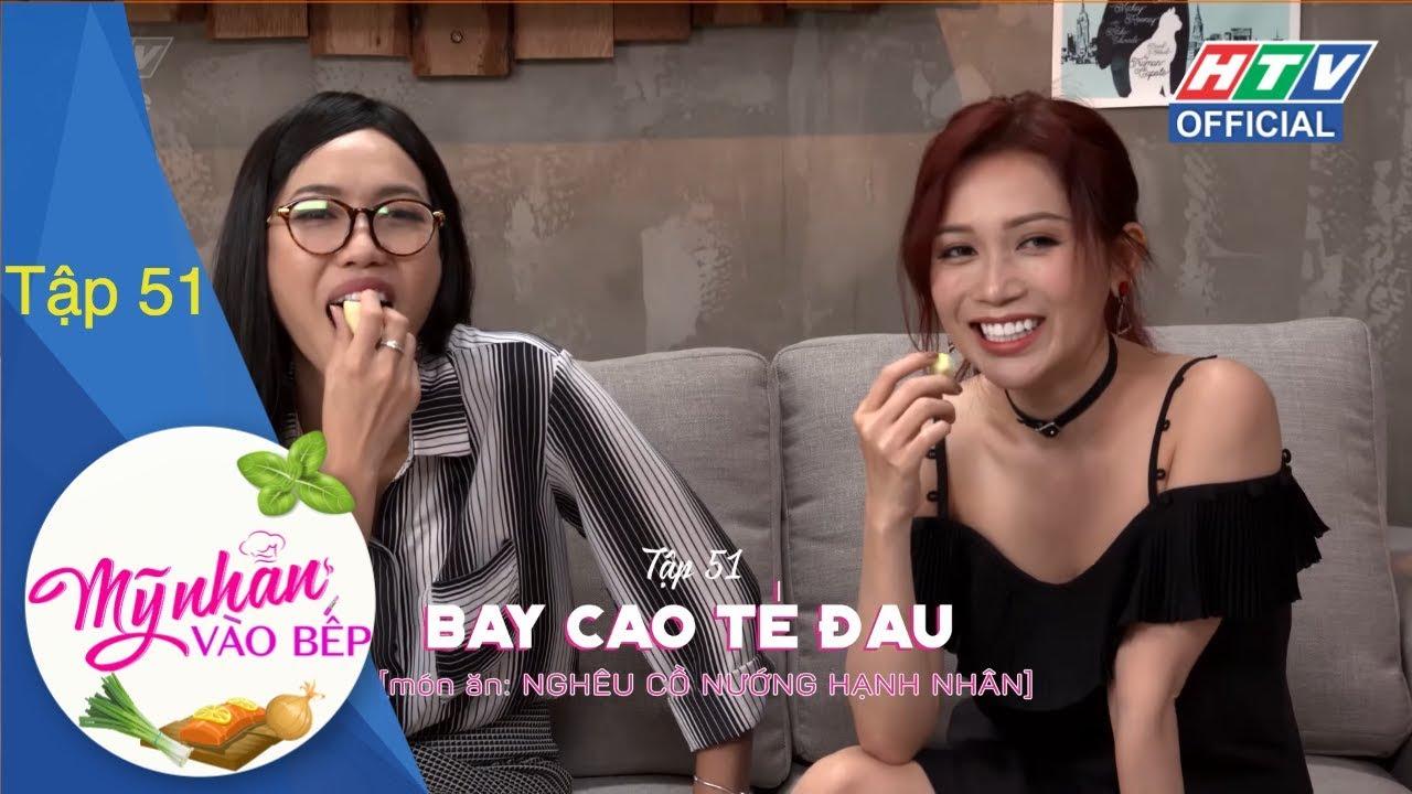 image HTV MỸ NHÂN VÀO BẾP | Bay cao té đau | MNVB #51 FULL