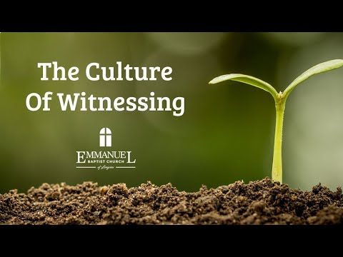 The Culture of Witnessing - Emmanuel Baptist Church 1/15/20 - Pastor Bob Gray II