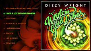 Dizzy Wright - I Got A Lot Of Love To Give (Prod by MLB & FreezeOnTheBeat)