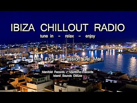 Ibiza Chillout Radio - Mix # 05 Passion Del Mar, HD, 2014, Cafe Del Mar Sounds