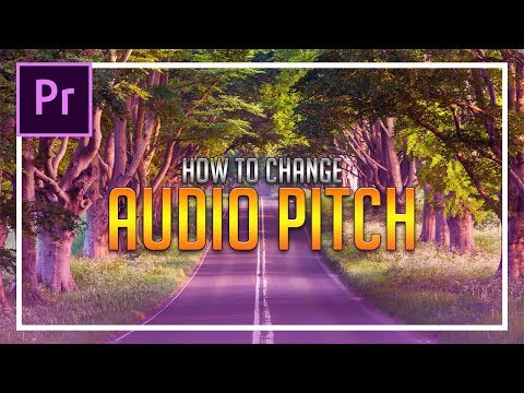 How To: Change Audio Pitch in Adobe Premiere Pro 2018