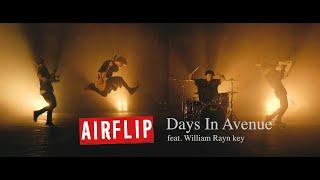 AIRFLIP【Days in Avenue feat. William Ryan Key】Music Video