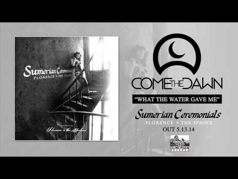 COME THE DAWN - What The Water Gave Me
