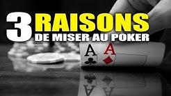 Les 3 raisons de miser au poker