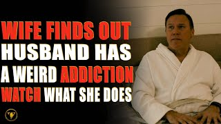 Wife Finds Out Husband Has A Weird Addiction, Watch What She Does,