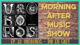 Morning After Music Show   Ep. 22: Uroboros   Dir En Grey Review