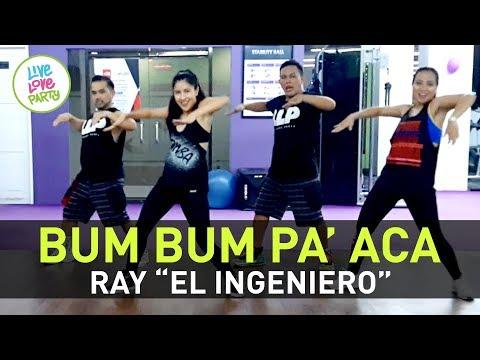 Bum Bum Pa' Aca By Ray El Ingeniero | Live Love Party™ | Zumba® Mega Mix 74 | Dance Fitness