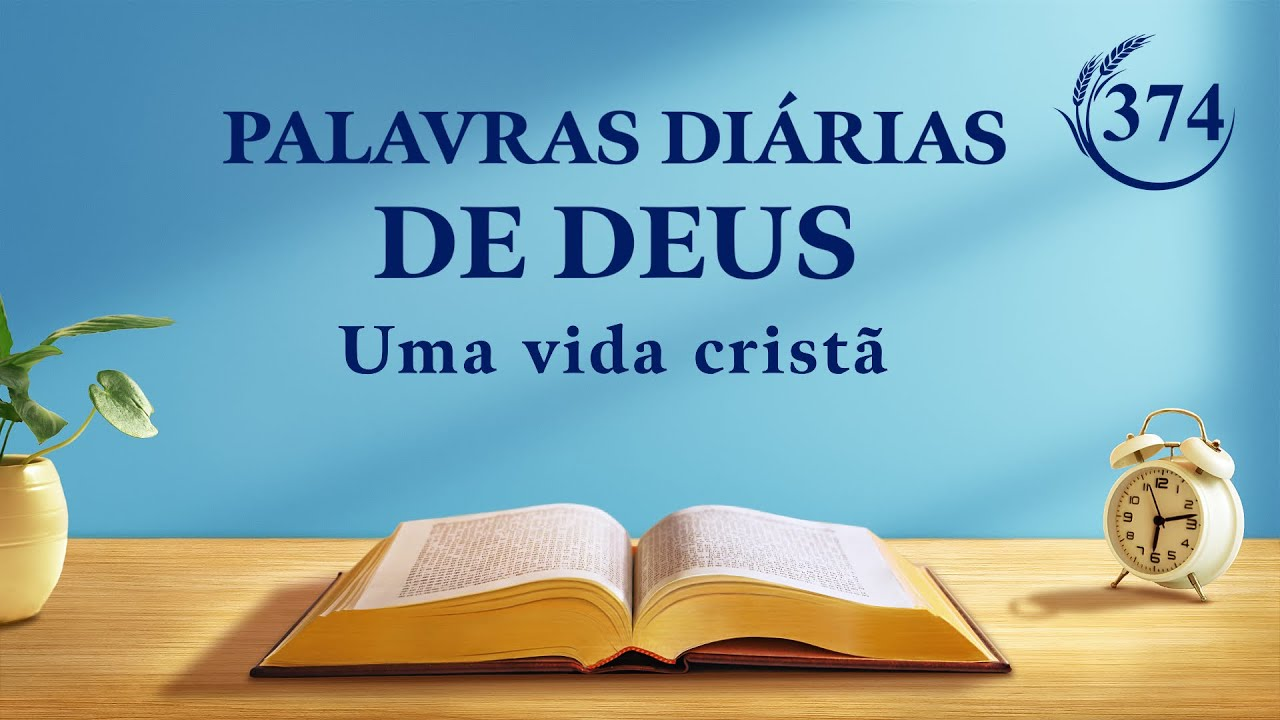 "Palavras diárias de Deus   ""Declarações de Cristo no princípio: Capítulo 6""   Trecho 374"