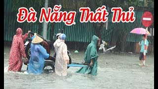 Đà Nẵng đã THẤT THỦ hoàn toàn trước cơn mưa lớn nhất Lịch sử