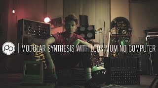 A Guide to Modular Synthesis with Look Mum No Computer
