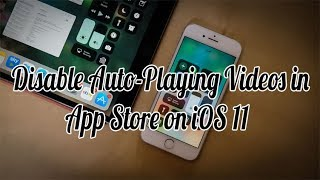 How to Turn Off, Stop or Disable Video Autoplay for iTunes and App Stores in iOS 11