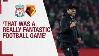 Klopp's post-Watford reaction | 'That was a really fantastic football game'