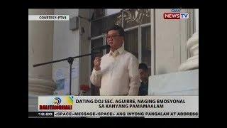 BT: Dating DOJ Sec. Aguirre, naging emosyonal sa kanyang pamamaalam