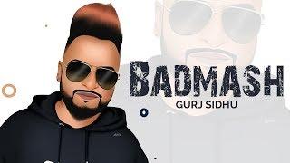 Badmash - Gurj Sidhu | New Punjabi Song 2019 | Mukar Gayi | Adha Pind | Punjabi Songs 2019 | Gabruu