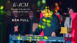 K-ICM | MINI SHOW PHỐ ĐI BỘ HỒ GƯƠM (FULL SHOW)
