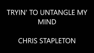 Chris Stapleton - Tryin to Untangle My Mind ( Lyrics :)